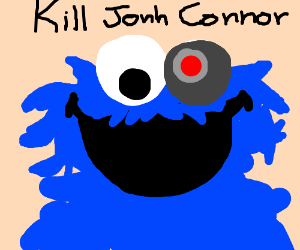 Cookie monster is the terminator!