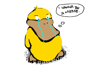Psyduck is dead to MEMEZ