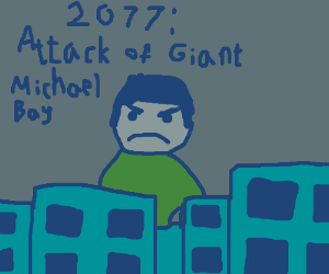 2077: Micheal Bay Gets Too Huge and Takes Over
