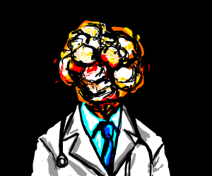 Hey look,it's Dr. Explosionface