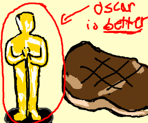 An Oscar is better than a steak.