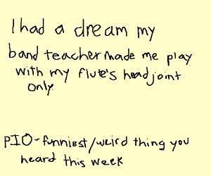 PIO Funniest/weird thing you heard this week