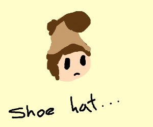 Its the shoe you wear as a hat