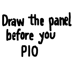 Draw the panel before you PIO