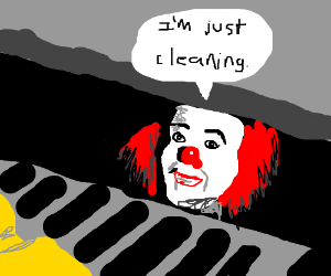 a handsome clown cleaning our sewers. thanks, clown