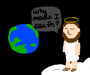 Bearded man questions why he made Earth.