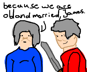 """""""You guys fight like an old married couple!"""""""