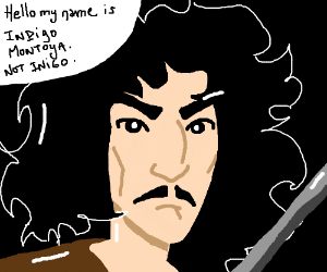 "Inigo Montoya insists on being called ""Indigo"""