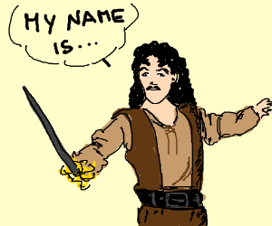 My name is inigo montoya...