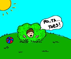 Kid In A Bush Says Po-Ta-Toes