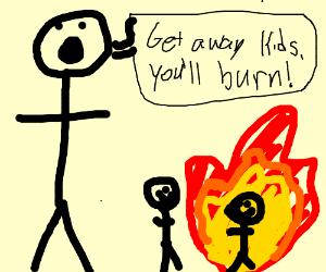 man says: get away kids, you'll BURN