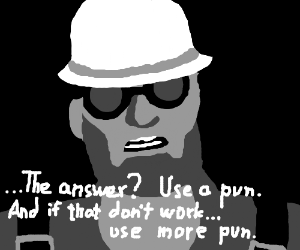 TF2 Engineer thinks he's punny
