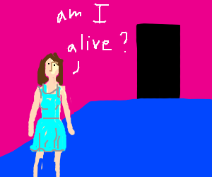 """Person has an exstistenial crisis """"am I alive"""""""