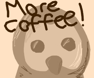 Owl wants more coffee