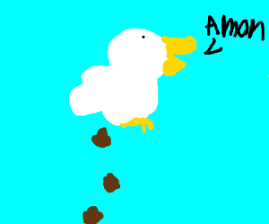 Poop goose in the sky says Amon