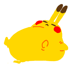 C'mon, pikachu, what are you, a snorlax?