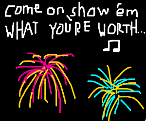 Cause baby you're a FIREWORK