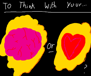 To think with your head or your heart?
