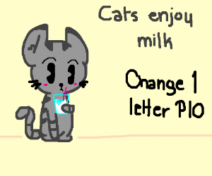 Hats enjoy milk. (Change 1 Letter PIO)