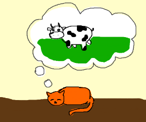 A cat dreams that he/she is a cow.