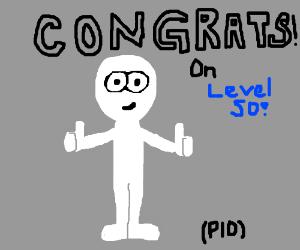 Congrats on lvl 50 dude! PIO