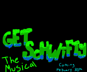Get Schwifty: The Musical