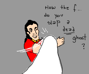 Gaston slaps a dead ghost