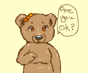 A bear girl asking if you're okay