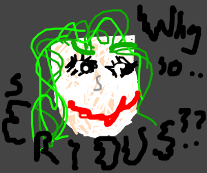 joker saying why so serious drawing by erinf131 drawception
