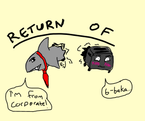 The return ofBussiness Shark and Toaster waifu