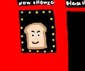 Bread: The Movie.