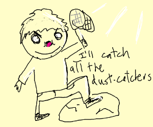 Ima catch all the dustcatchers!