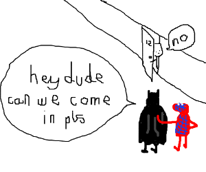 Im baman, Im piderman, i come over the house..