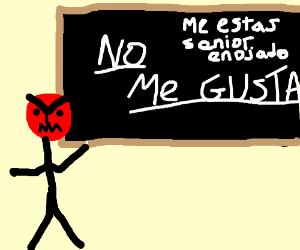Spanish teacher being mean - Drawception