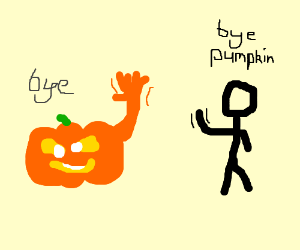 Pumpkin says Bye bye!