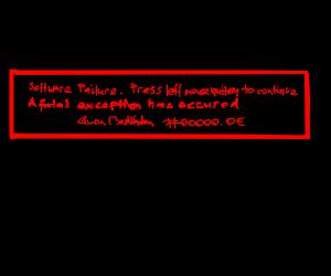 """A fatal exception 0e has occurred."""