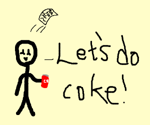 i dont care about math lets do coke instead