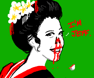 Smiling geisha w/o nose says her name is Jeff