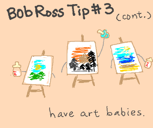 Bob Ross Tip 2# marry your art (continue it)