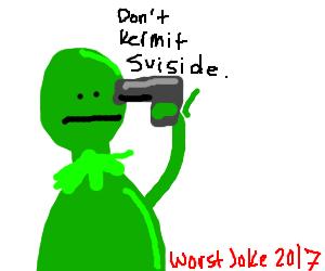 Don't KERMIT suicide! :)