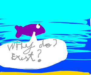 Fish questions his existence