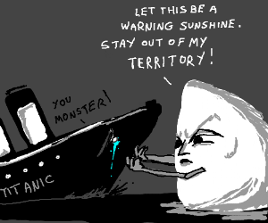 Iceberg bullies the Titanic.