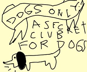 A secret Dog's Only Club.