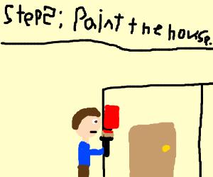 Step 1: Buy a house