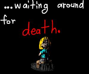 Waiting around for death