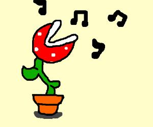 a singing piranha plant (Mario bros)