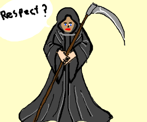 Lady human Grim Reaper wants respect