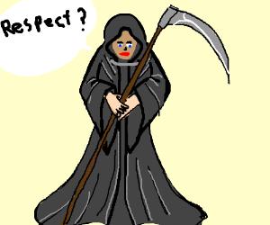 Lady human Grim Reaper wants respect