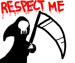 The Grim Reaper wants respect