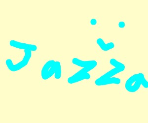 anYTHING BUT JAZZA PLEASE